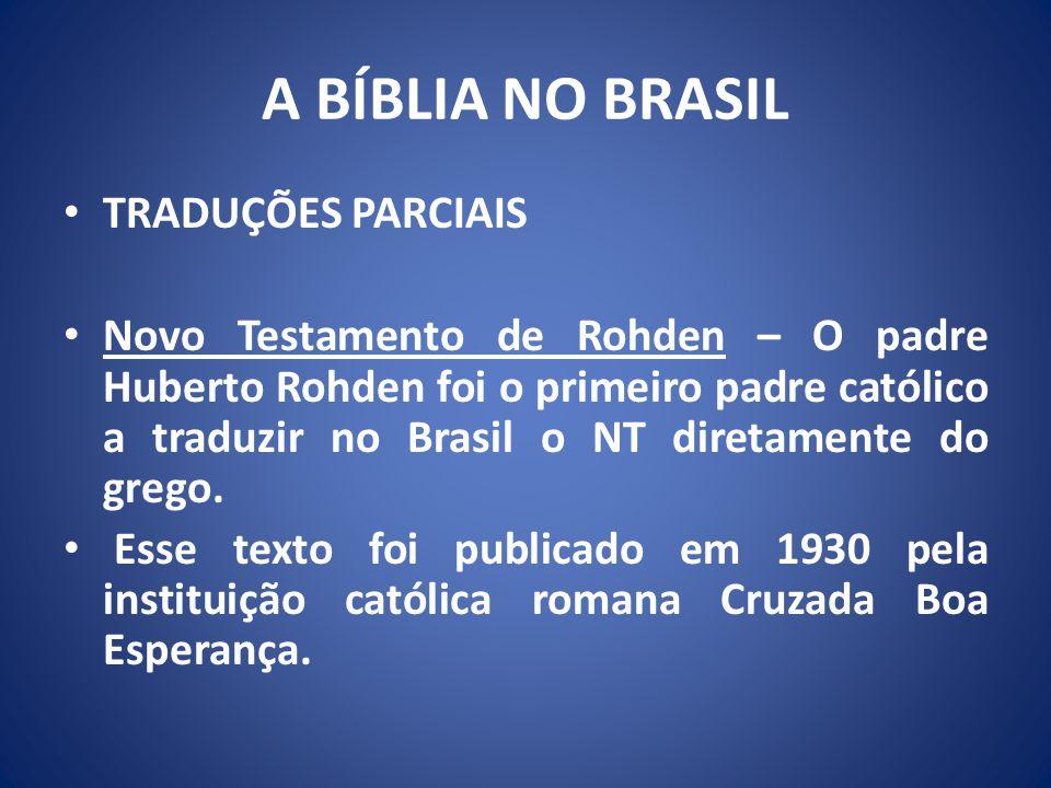 A BÍBLIA NO BRASIL TRADUÇÕES PARCIAIS Novo Testamento de Rohden – O padre Huberto Rohden foi o primeiro padre católico a traduzir no Brasil o NT diretamente do grego.