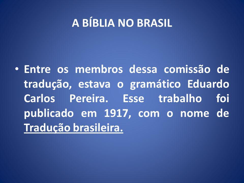 A BÍBLIA NO BRASIL Entre os membros dessa comissão de tradução, estava o gramático Eduardo Carlos Pereira.