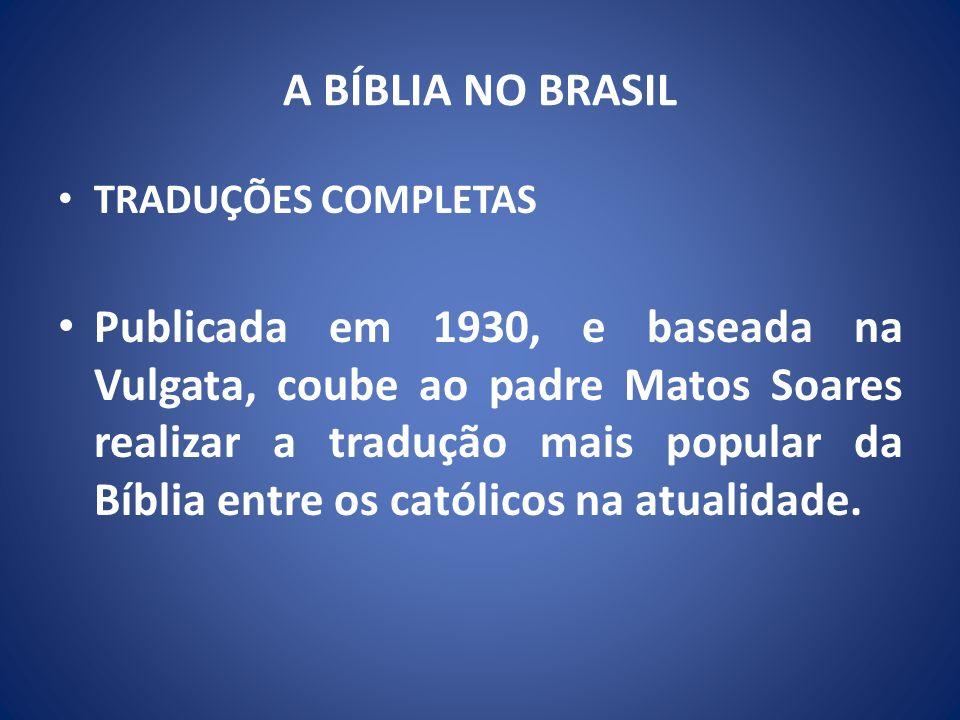 A BÍBLIA NO BRASIL TRADUÇÕES COMPLETAS Publicada em 1930, e baseada na Vulgata, coube ao padre Matos Soares realizar a tradução mais popular da Bíblia entre os católicos na atualidade.