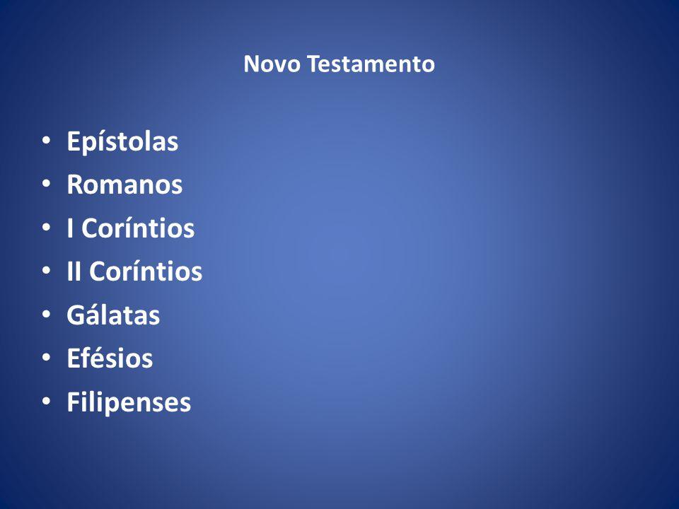 Novo Testamento Epístolas Romanos I Coríntios II Coríntios Gálatas Efésios Filipenses