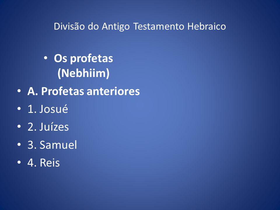 Divisão do Antigo Testamento Hebraico Os profetas (Nebhiim) A.