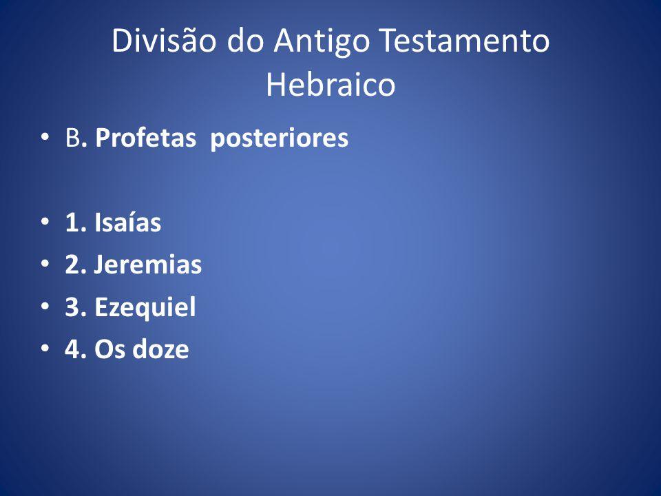 Divisão do Antigo Testamento Hebraico B.Profetas posteriores 1.