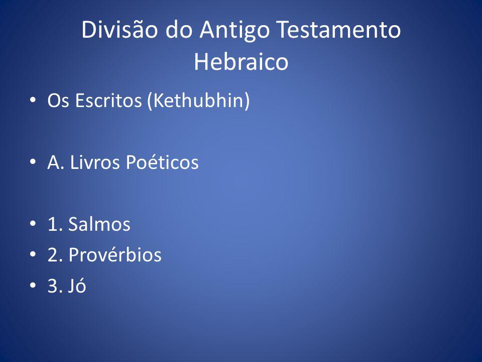 Divisão do Antigo Testamento Hebraico Os Escritos (Kethubhin) A.