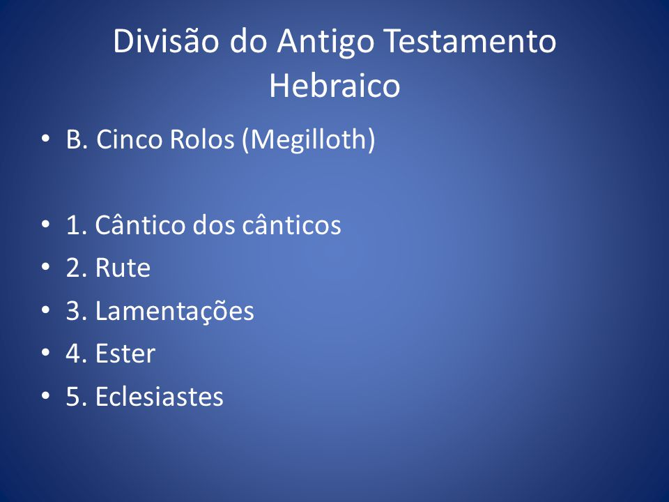B.Cinco Rolos (Megilloth) 1. Cântico dos cânticos 2.