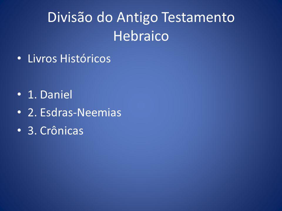 Livros Históricos 1. Daniel 2. Esdras-Neemias 3. Crônicas