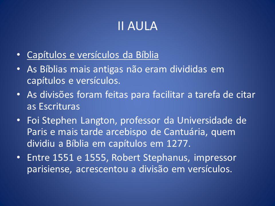 II AULA Capítulos e versículos da Bíblia As Bíblias mais antigas não eram divididas em capítulos e versículos.