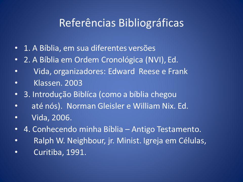 Referências Bibliográficas 1.A Bíblia, em sua diferentes versões 2.