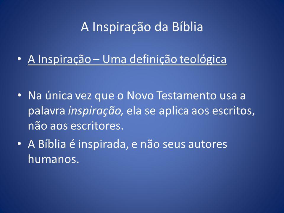 A Inspiração da Bíblia A Inspiração – Uma definição teológica Na única vez que o Novo Testamento usa a palavra inspiração, ela se aplica aos escritos, não aos escritores.