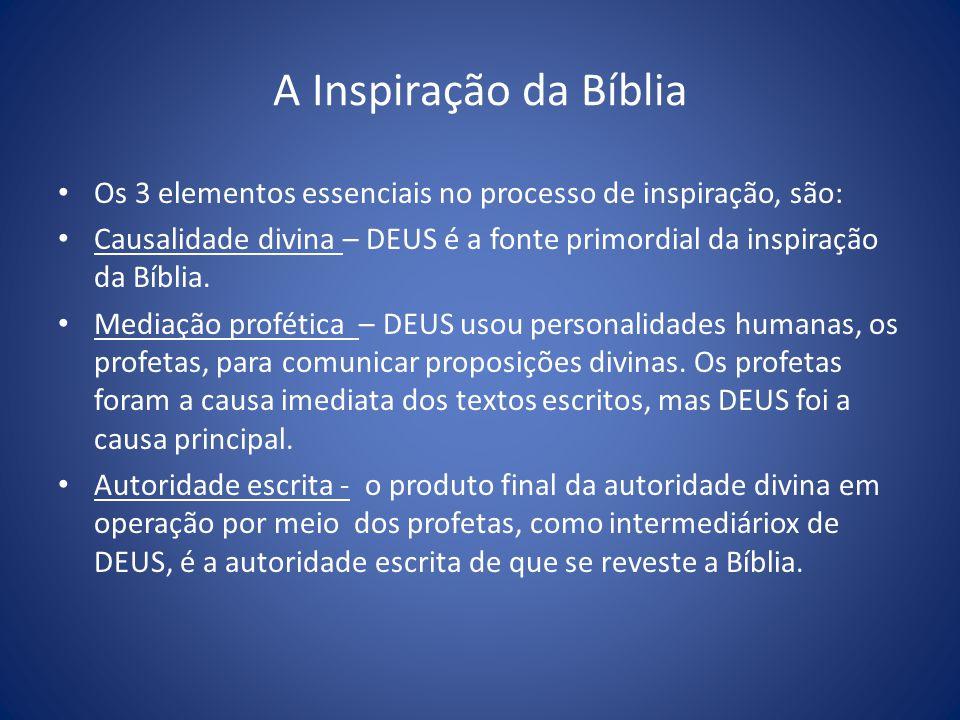 A Inspiração da Bíblia Os 3 elementos essenciais no processo de inspiração, são: Causalidade divina – DEUS é a fonte primordial da inspiração da Bíblia.