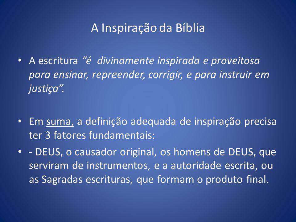 A Inspiração da Bíblia A escritura é divinamente inspirada e proveitosa para ensinar, repreender, corrigir, e para instruir em justiça.