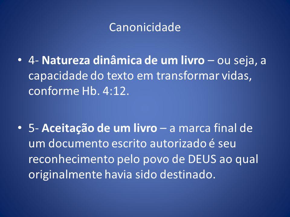 Canonicidade 4- Natureza dinâmica de um livro – ou seja, a capacidade do texto em transformar vidas, conforme Hb.
