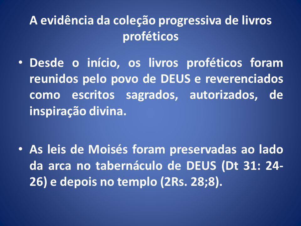 A evidência da coleção progressiva de livros proféticos Desde o início, os livros proféticos foram reunidos pelo povo de DEUS e reverenciados como escritos sagrados, autorizados, de inspiração divina.