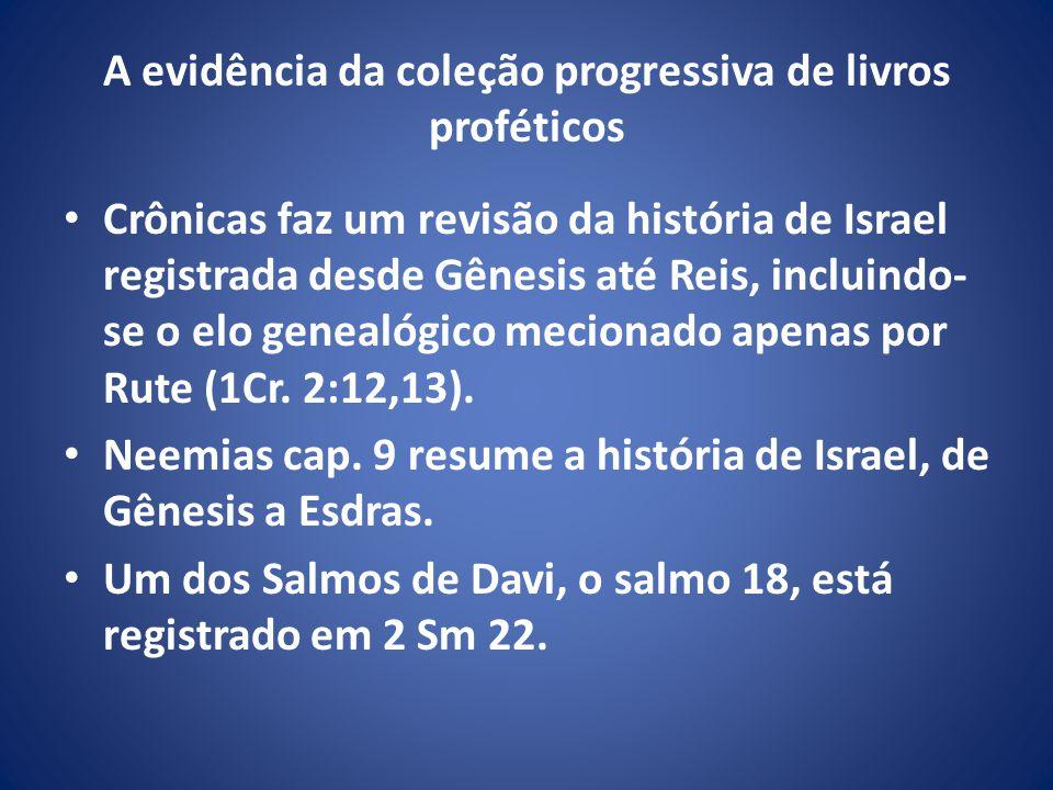 A evidência da coleção progressiva de livros proféticos Crônicas faz um revisão da história de Israel registrada desde Gênesis até Reis, incluindo- se o elo genealógico mecionado apenas por Rute (1Cr.