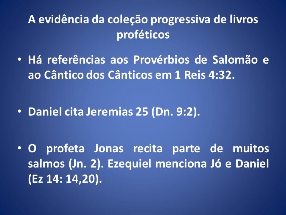 A evidência da coleção progressiva de livros proféticos Há referências aos Provérbios de Salomão e ao Cântico dos Cânticos em 1 Reis 4:32.