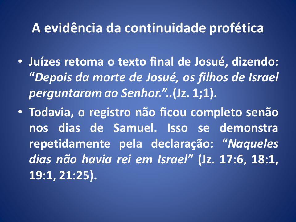 A evidência da continuidade profética Juízes retoma o texto final de Josué, dizendo:Depois da morte de Josué, os filhos de Israel perguntaram ao Senhor...(Jz.