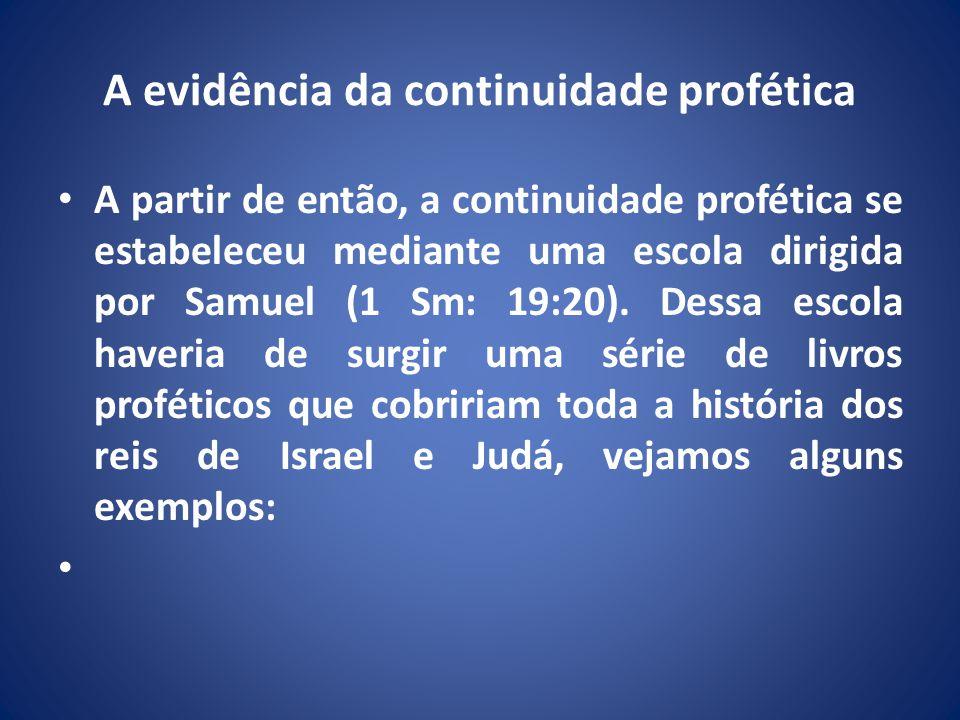 A evidência da continuidade profética A partir de então, a continuidade profética se estabeleceu mediante uma escola dirigida por Samuel (1 Sm: 19:20).