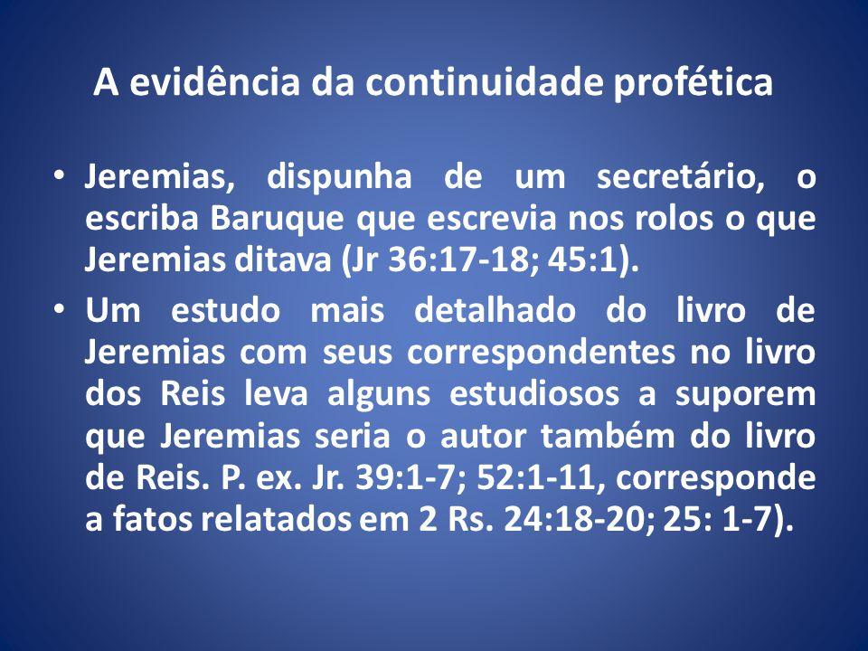 A evidência da continuidade profética Jeremias, dispunha de um secretário, o escriba Baruque que escrevia nos rolos o que Jeremias ditava (Jr 36:17-18; 45:1).
