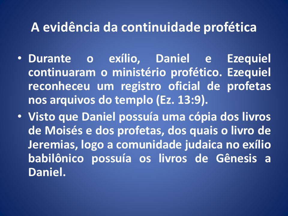 A evidência da continuidade profética Durante o exílio, Daniel e Ezequiel continuaram o ministério profético.