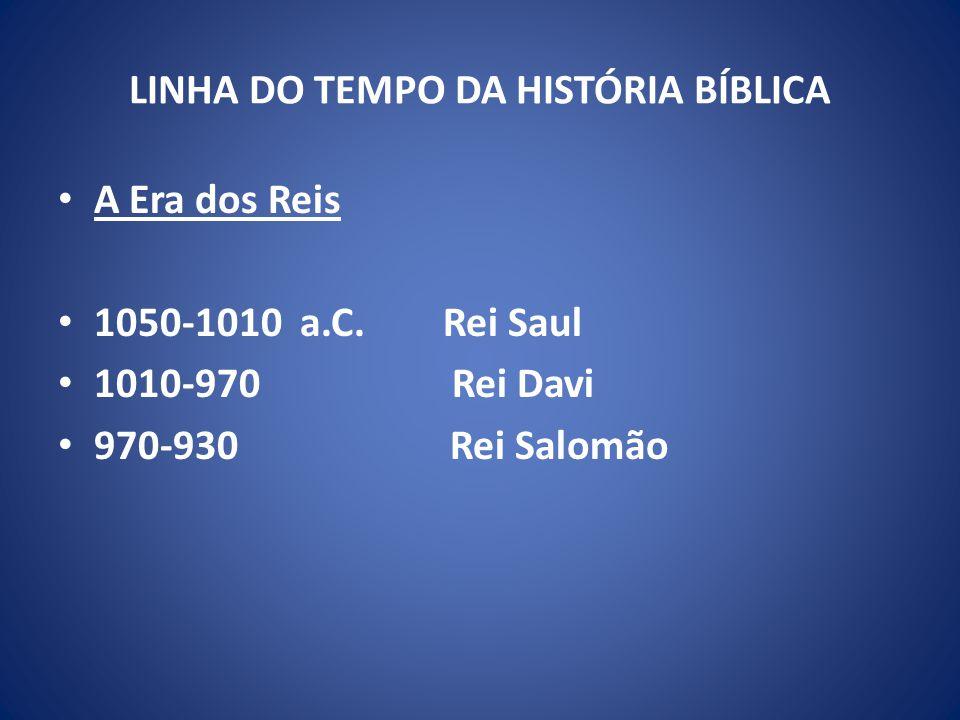 LINHA DO TEMPO DA HISTÓRIA BÍBLICA A Era dos Reis 1050-1010 a.C.