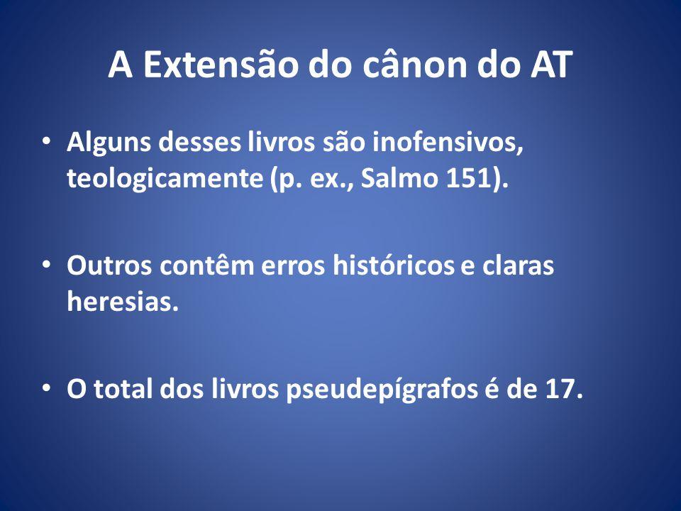 A Extensão do cânon do AT Alguns desses livros são inofensivos, teologicamente (p.