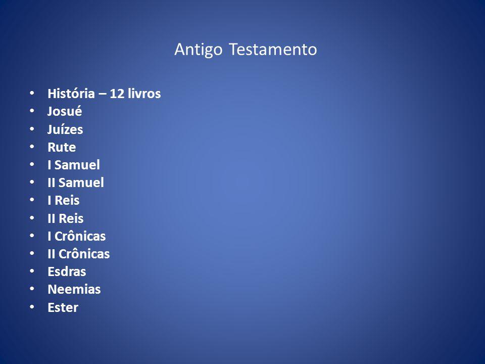 Antigo Testamento História – 12 livros Josué Juízes Rute I Samuel II Samuel I Reis II Reis I Crônicas II Crônicas Esdras Neemias Ester
