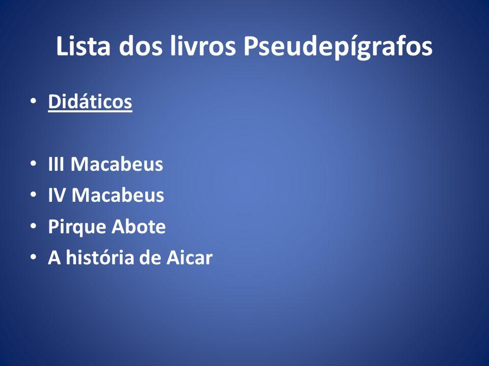 Lista dos livros Pseudepígrafos Didáticos III Macabeus IV Macabeus Pirque Abote A história de Aicar