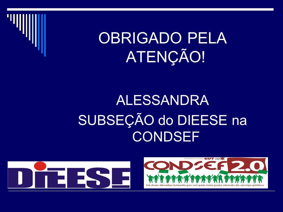 OBRIGADO PELA ATENÇÃO! ALESSANDRA SUBSEÇÃO do DIEESE na CONDSEF