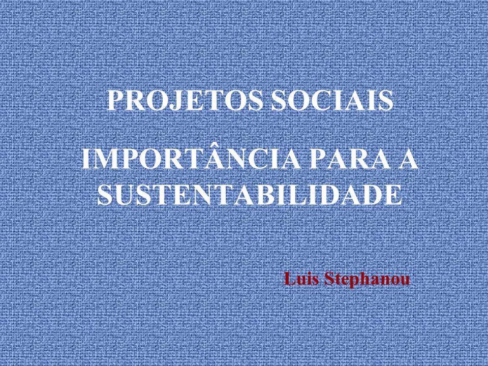 PROJETOS SOCIAIS IMPORTÂNCIA PARA A SUSTENTABILIDADE Luis Stephanou