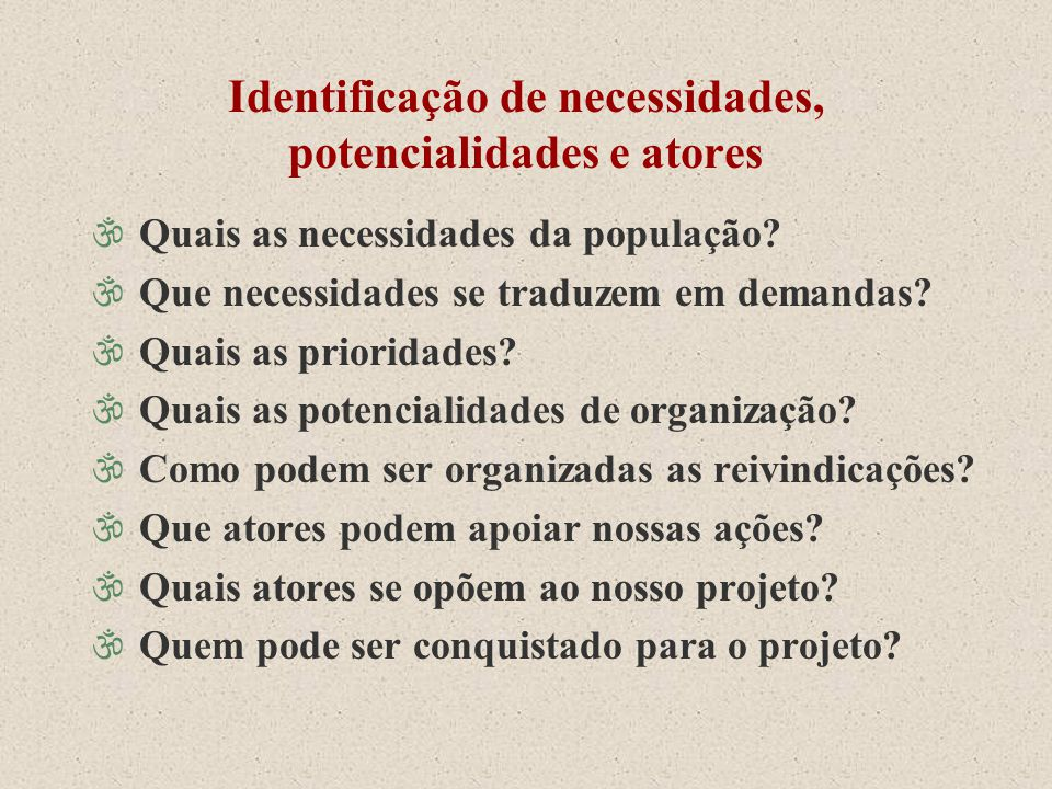 Identificação de necessidades, potencialidades e atores \ Quais as necessidades da população? \ Que necessidades se traduzem em demandas? \ Quais as p