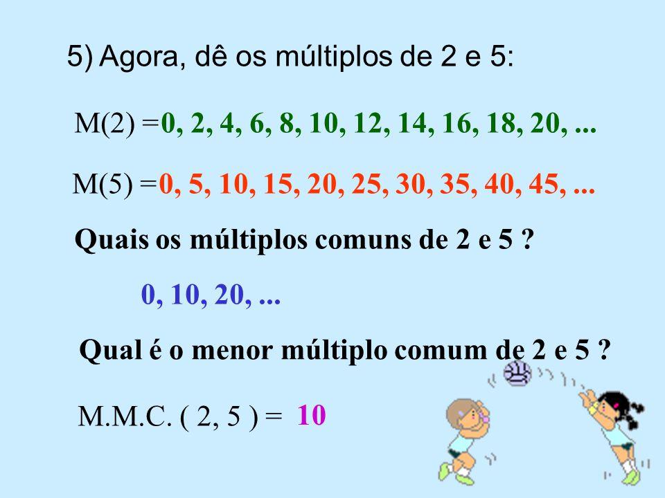 4) Dê os 5 primeiros múltiplos de 3 e os 5 primeiros múltiplos de 6 : M(3) = M(6) = Quais os múltiplos comuns entre os M(3) e os M(6) .