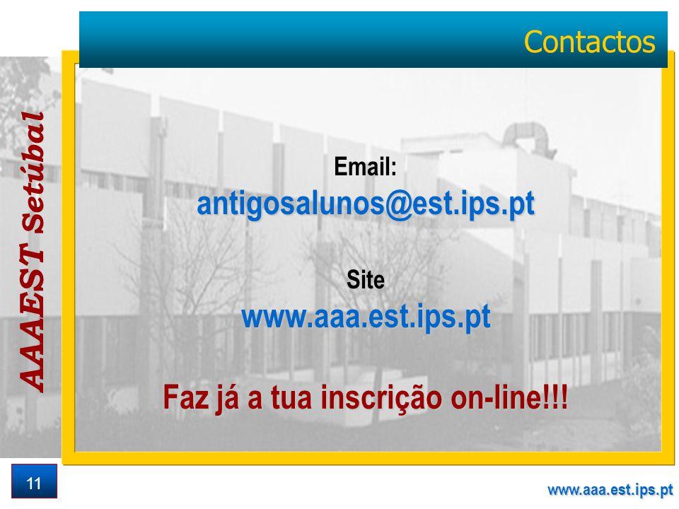 AAAEST Setúbal www.aaa.est.ips.pt 11 Contactos Email:antigosalunos@est.ips.pt Sitewww.aaa.est.ips.pt Faz já a tua inscrição on-line!!!
