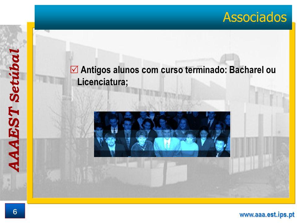 AAAEST Setúbal www.aaa.est.ips.pt 6 Associados Antigos alunos com curso terminado: Bacharel ou Licenciatura;