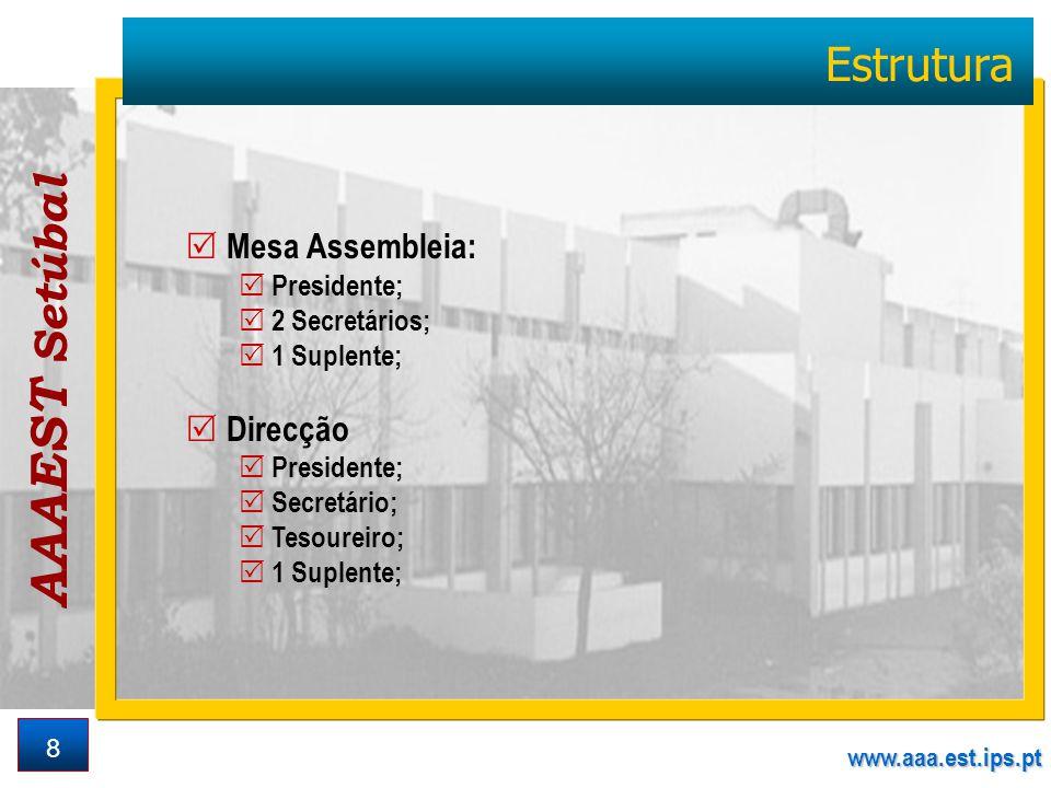 AAAEST Setúbal www.aaa.est.ips.pt 8 Estrutura Mesa Assembleia: Presidente; 2 Secretários; 1 Suplente; Direcção Presidente; Secretário; Tesoureiro; 1 Suplente;