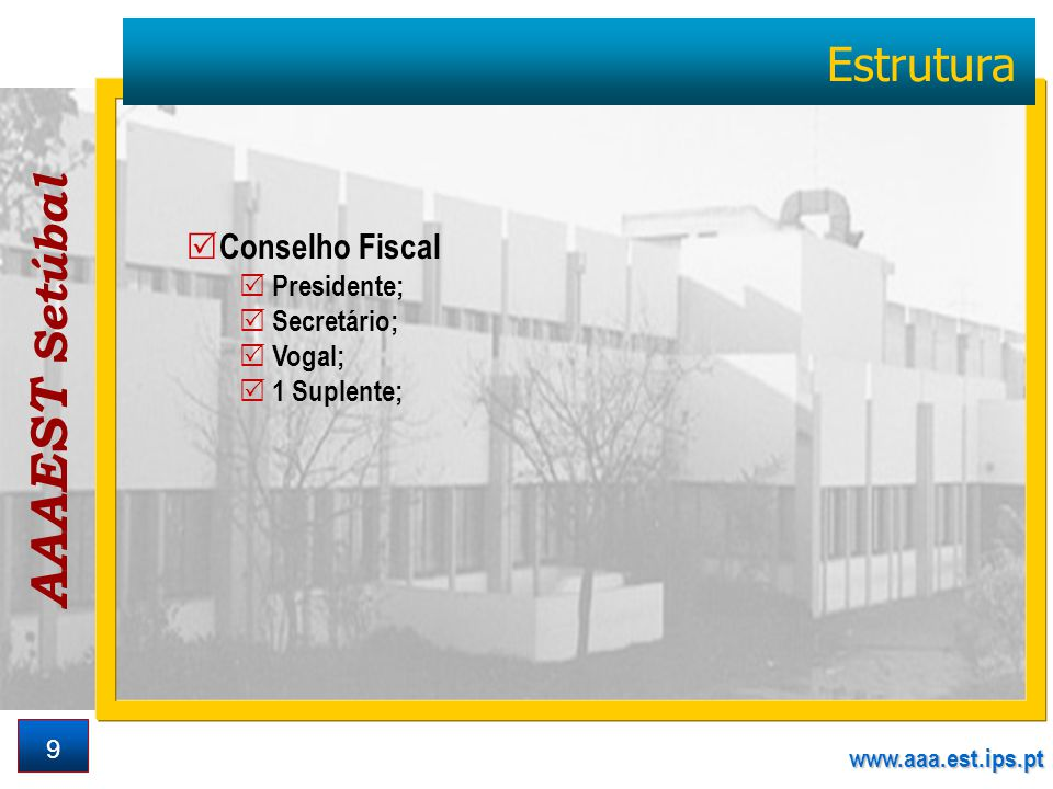 AAAEST Setúbal www.aaa.est.ips.pt 9 Estrutura Conselho Fiscal Presidente; Secretário; Vogal; 1 Suplente;