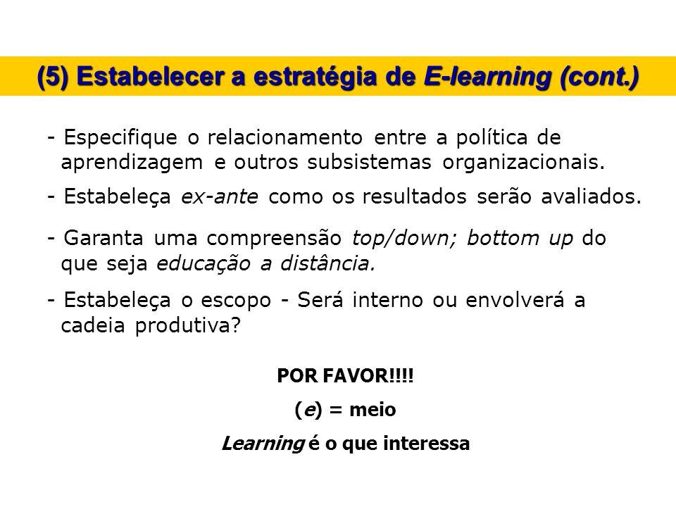 - Especifique o relacionamento entre a política de aprendizagem e outros subsistemas organizacionais. - Estabeleça ex-ante como os resultados serão av