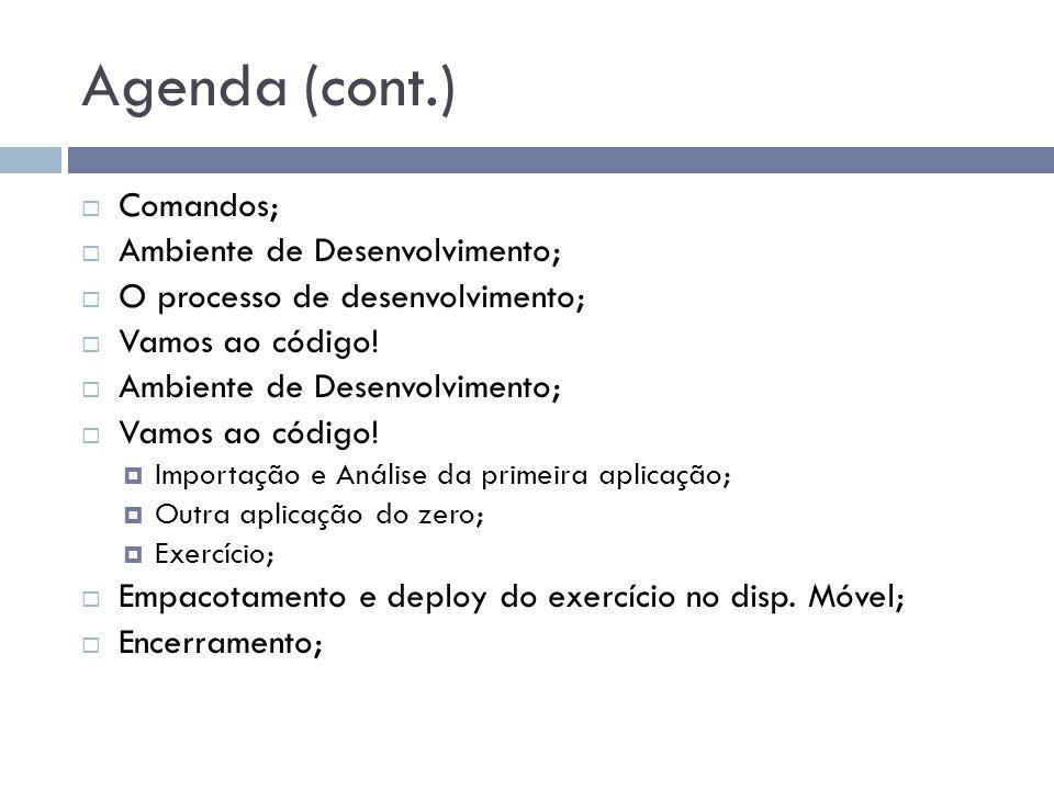 Agenda (cont.) Comandos; Ambiente de Desenvolvimento; O processo de desenvolvimento; Vamos ao código! Ambiente de Desenvolvimento; Vamos ao código! Im