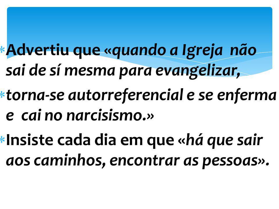 Na intervenção que impressionou os cardeais antes do Conclave, Jorge Mario Bergoglio disse: «A evangelização é a razão de ser da Igreja, Que está cham