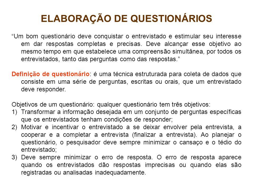 ELABORAÇÃO DE QUESTIONÁRIOS Um bom questionário deve conquistar o entrevistado e estimular seu interesse em dar respostas completas e precisas. Deve a