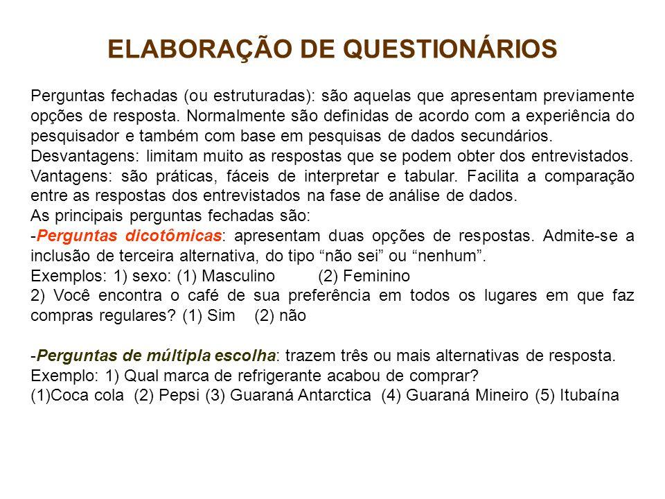 ELABORAÇÃO DE QUESTIONÁRIOS Perguntas fechadas (ou estruturadas): são aquelas que apresentam previamente opções de resposta. Normalmente são definidas
