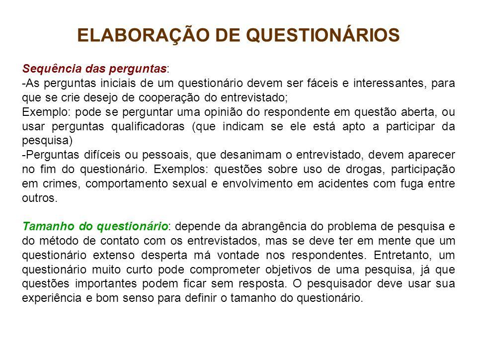 ELABORAÇÃO DE QUESTIONÁRIOS Sequência das perguntas: -As perguntas iniciais de um questionário devem ser fáceis e interessantes, para que se crie dese