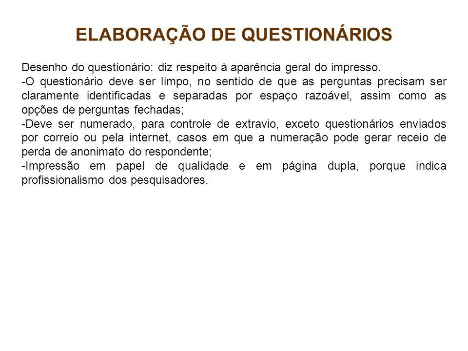 ELABORAÇÃO DE QUESTIONÁRIOS Desenho do questionário: diz respeito à aparência geral do impresso. -O questionário deve ser limpo, no sentido de que as