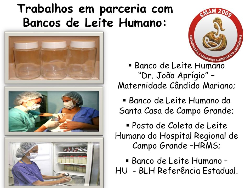 Banco de Leite Humano Dr. João Aprígio – Maternidade Cândido Mariano; Banco de Leite Humano da Santa Casa de Campo Grande; Posto de Coleta de Leite Hu