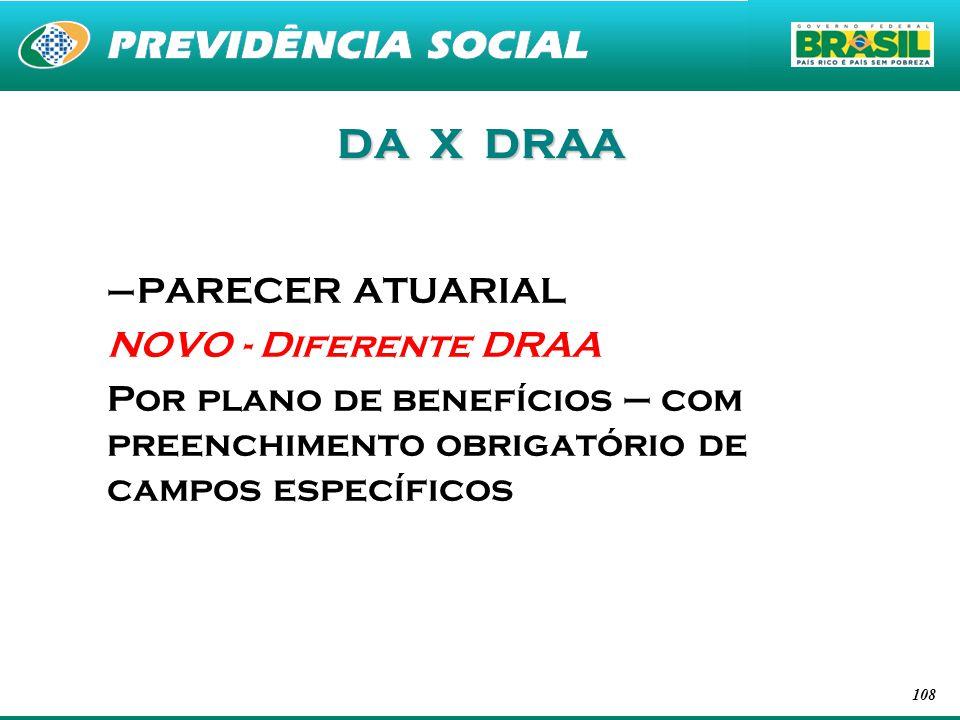 108 DA X DRAA –PARECER ATUARIAL NOVO - Diferente DRAA Por plano de benefícios – com preenchimento obrigatório de campos específicos