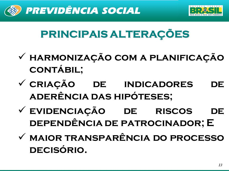 13 PRINCIPAIS ALTERAÇÕES harmonização com a planificação contábil; criação de indicadores de aderência das hipóteses; evidenciação de riscos de depend