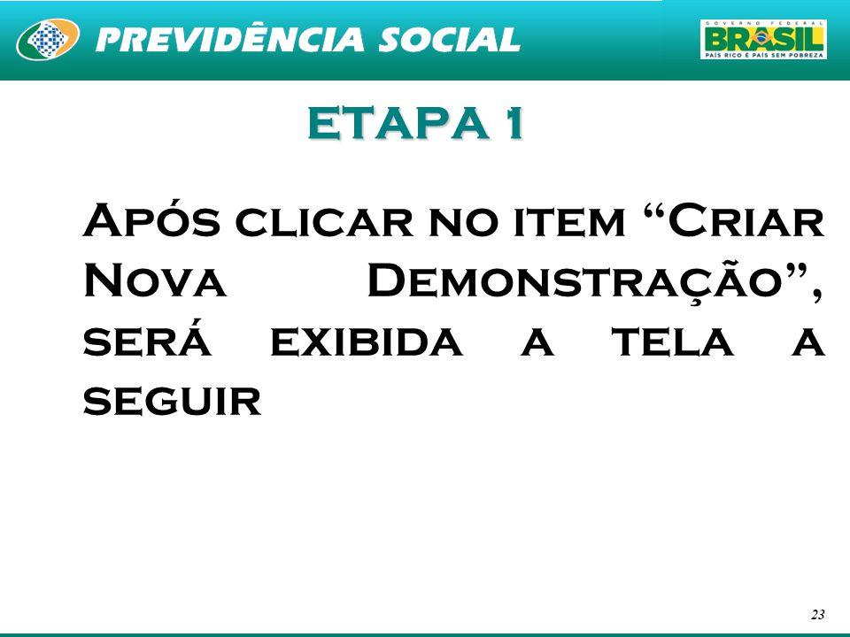 23 ETAPA 1 Após clicar no item Criar Nova Demonstração, será exibida a tela a seguir