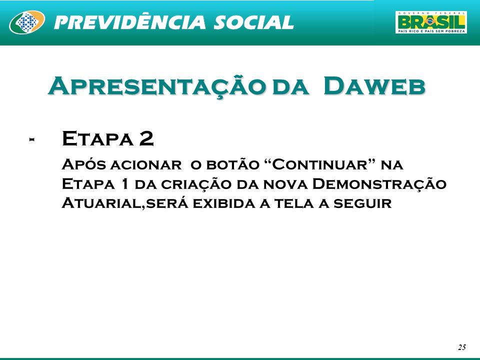25 Apresentação da Daweb -Etapa 2 Após acionar o botão Continuar na Etapa 1 da criação da nova Demonstração Atuarial,será exibida a tela a seguir