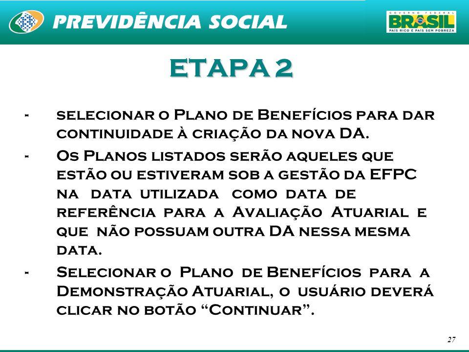 27 ETAPA 2 -selecionar o Plano de Benefícios para dar continuidade à criação da nova DA. -Os Planos listados serão aqueles que estão ou estiveram sob