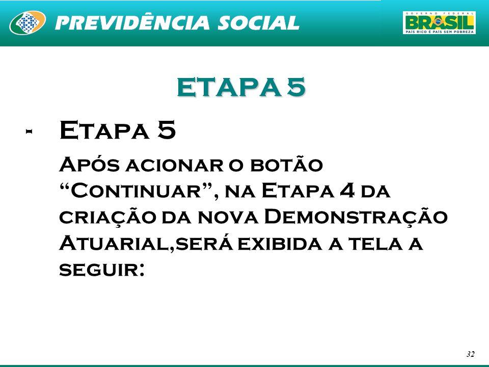 32 ETAPA 5 -Etapa 5 Após acionar o botão Continuar, na Etapa 4 da criação da nova Demonstração Atuarial,será exibida a tela a seguir:
