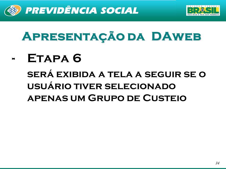 34 Apresentação da DAweb -Etapa 6 será exibida a tela a seguir se o usuário tiver selecionado apenas um Grupo de Custeio