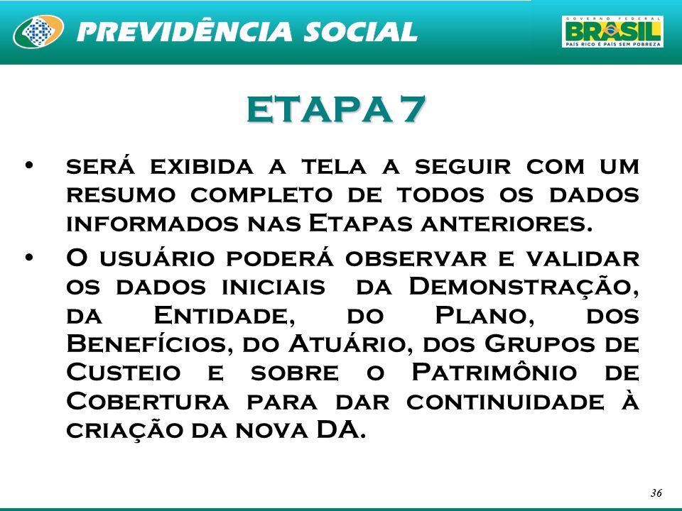 36 ETAPA 7 será exibida a tela a seguir com um resumo completo de todos os dados informados nas Etapas anteriores. O usuário poderá observar e validar